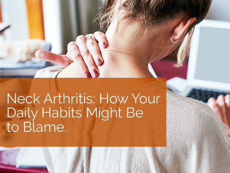 Neck Arthritis: How Your Daily Habits Might Be to Blame