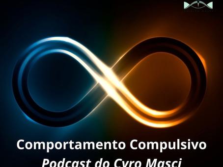 Comportamento Compulsivo. Podcast do Cyro Masci