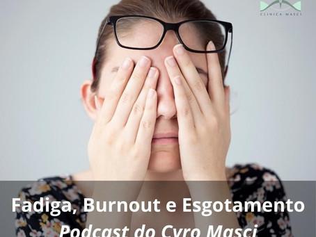 Fadiga, Burnout e Esgotamento. Podcast do Cyro Masci