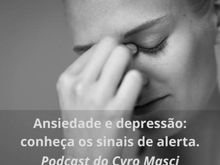 Ansiedade e depressão: conheça os sinais de alerta. Podcast do Cyro Masci