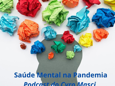 Saúde Mental durante a pandemia. Podcast do Cyro Masci