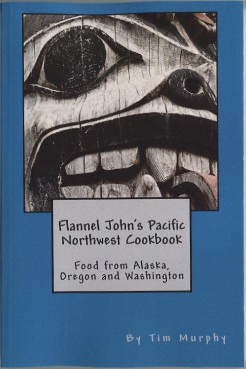 Flannel John's Pacific Northwest Cookbook