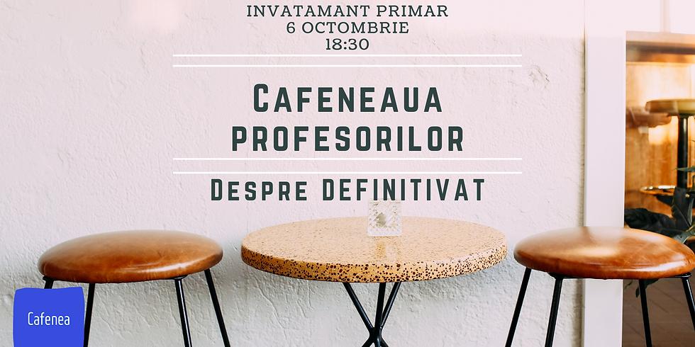 Cafeneaua Profesorilor (înv. primar). Despre definitivat