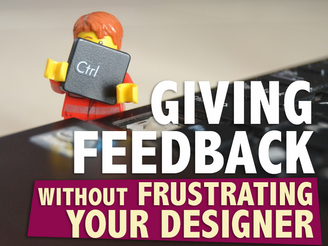 Giving Feedback Without Frustrating Your Designer