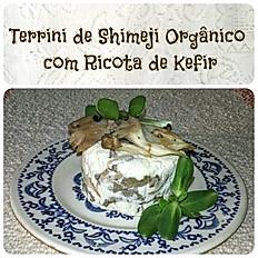 Terrine de Ricota de Kefir com Shimeji Orgânico