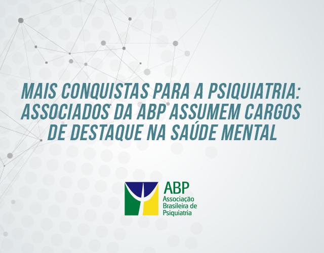 b38330bf2 Mais conquistas para a Psiquiatria: associados da ABP assumem cargos de  destaque na saúde mental