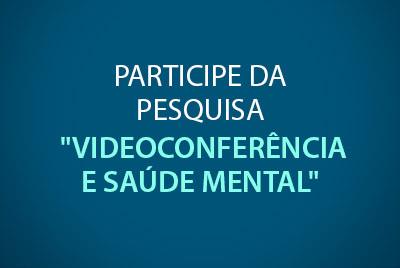 """Participe da pesquisa """"Videoconferência e saúde mental"""""""