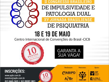 Não perca o II Congresso Brasileiro de Impulsividade e Patologia Dual, em Brasília!
