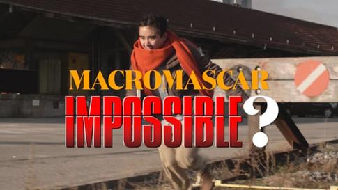 Macromascar Impossible (?)