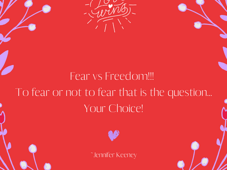 Fear vs. Freedom ~ Your Choice!