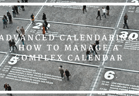 Advanced Calendaring: How to Manage a Complex Calendar