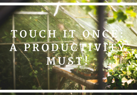 Touch It Once: A Productivity Must!