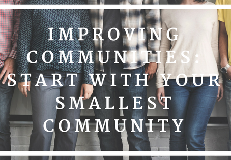 Improving Communities: Start With Your Smallest Community