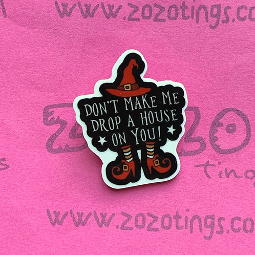 Drop A House On You Charm Badge