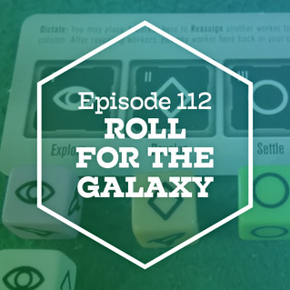 Episode 112: Roll for the Galaxy