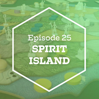 Episode 25: Spirit Island