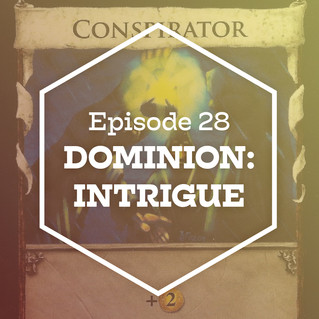 Episode 28: Dominion: Intrigue