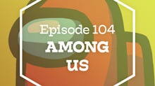 Episode 104: Among Us