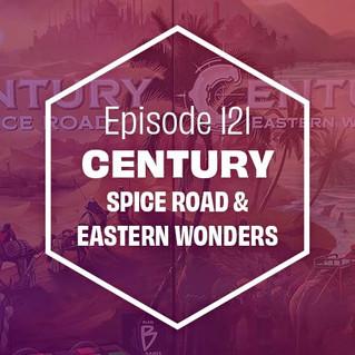 Episode 121: Century Spice Road & Eastern Wonders