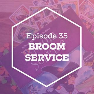 Episode 35: Broom Service