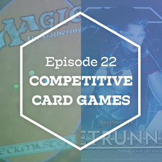 Episode 22: Competitive Card Games