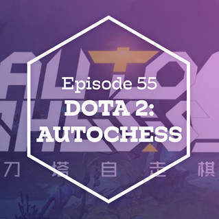 Episode 55: DotA 2: Autochess