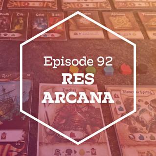 Episode 92: Res Arcana
