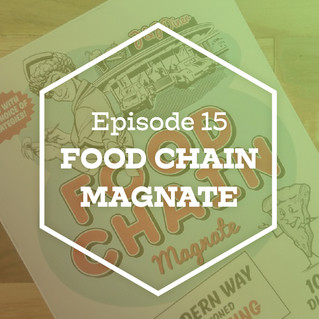 Episode 15: Food Chain Magnate