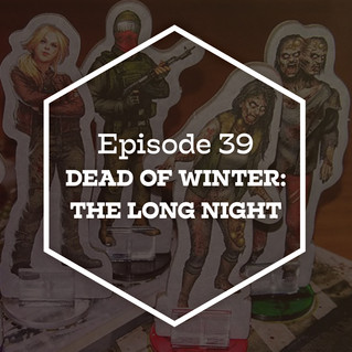 Episode 39: Dead of Winter: The Long Night