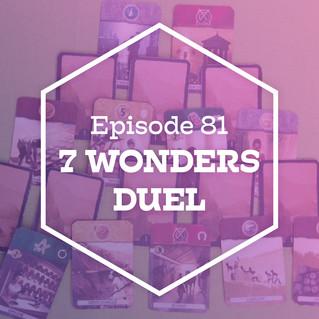 Episode 81: 7 Wonders Duel