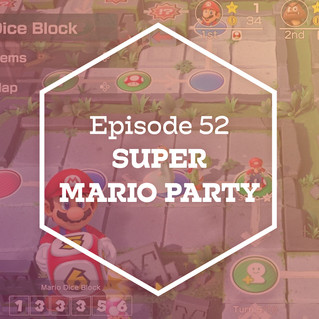 Episode 52: Super Mario Party