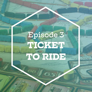 Episode 3: Ticket to Ride