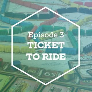 Episode 3: Ticket to Ride