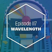 Episode 117: Wavelength