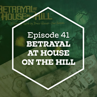 Episode 41: Betrayal at House on the Hill