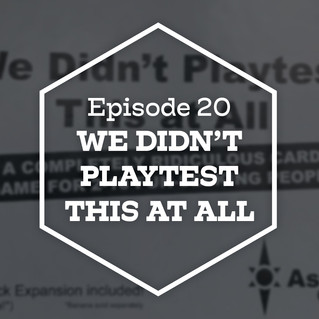 Episode 20: We Didn't Playtest This at All