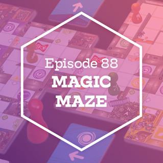 Episode 88: Magic Maze