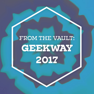 From the Vault: Geekway 2017