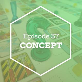 Episode 37: Concept