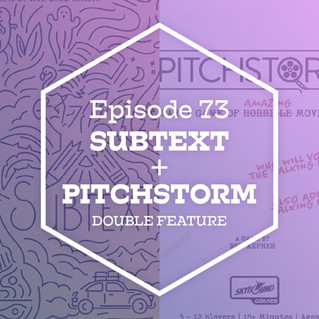 Episode 73: Subtext + Pitchstorm