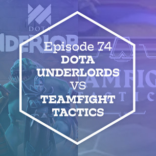 Episode 74: Dota Underlords VS Teamfight Tactics