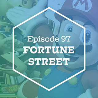 Episode 97: Fortune Street
