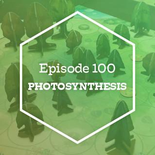 Episode 100 - Photosynthesis