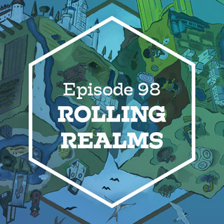 Episode 98: Rolling Realms
