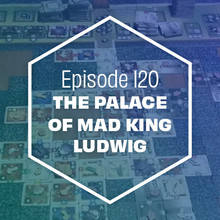 Episode 120: The Palace of Mad King Ludwig