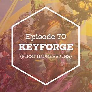 Episode 70: Keyforge (First Impressions)