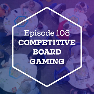 Episode 108: Competitive Board Gaming