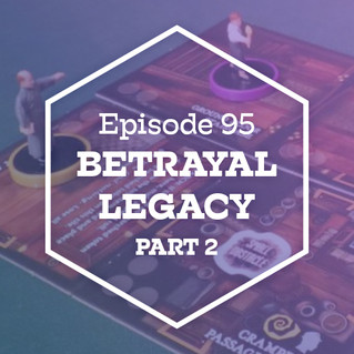 Episode 95: Betrayal Legacy pt. 2