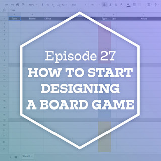 Episode 27: How to Start Designing a Board Game