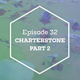 Episode 32: Charterstone Part 2